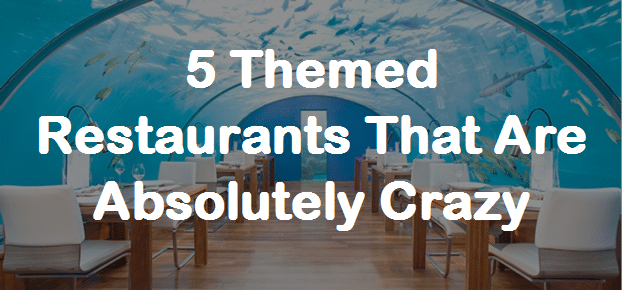 5 Themed Restaurants That Are Absolutely Crazy