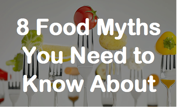 8-food-myths-you-need-to-know-about